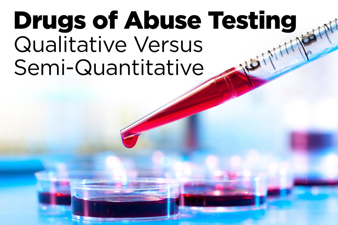 Drugs-of-abuse Testing: Qualitative vs. Semi-Quantitative