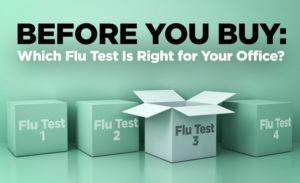 Before You Buy: Which Flu Test Is Right for Your Office?